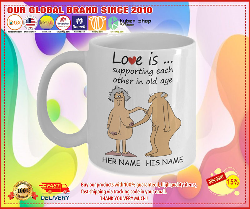 Love Is Supporting Each Other In Old Age Personalized name Mug 8