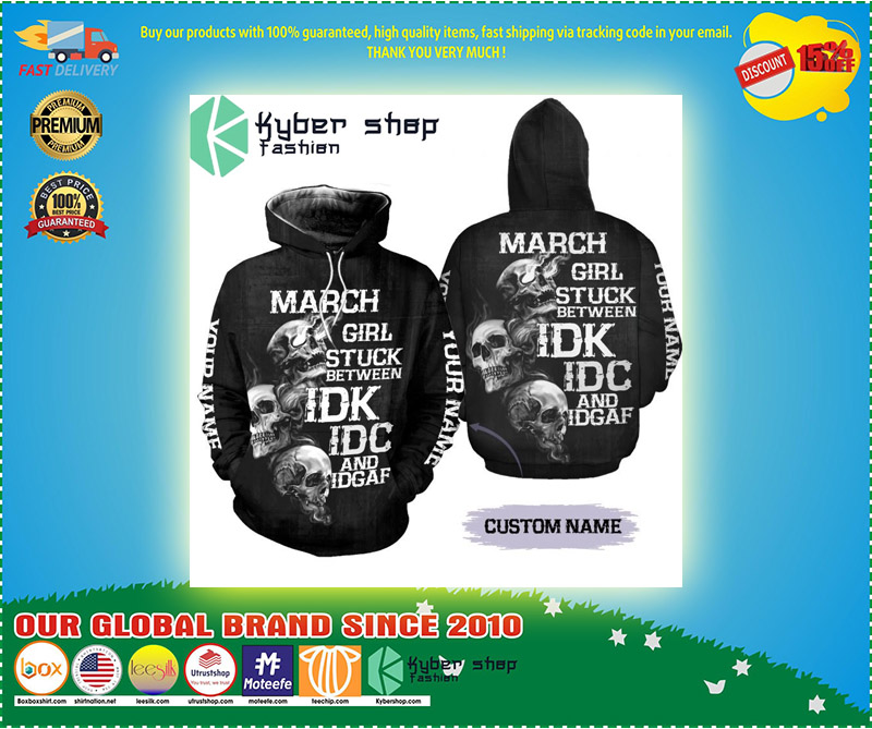 March girl stuck between IDK IDC and IDGAF custom name 3D hoodie and legging 10