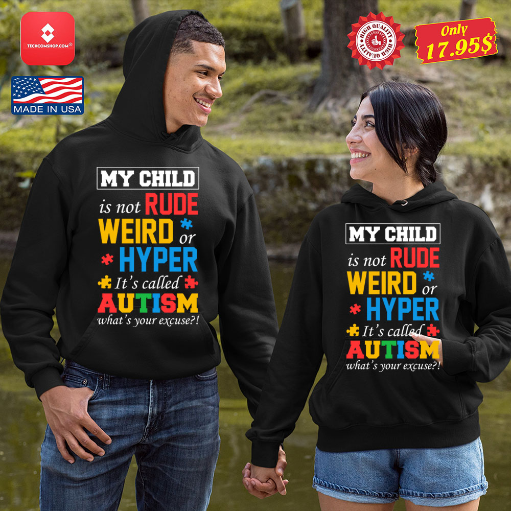 My child is not rude weird or hyper its called autism whats your excuse Shirt 8