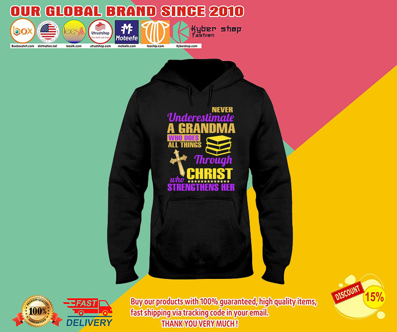 Never underestimate a grandma who does all things through christ who strengthens her shirt 8