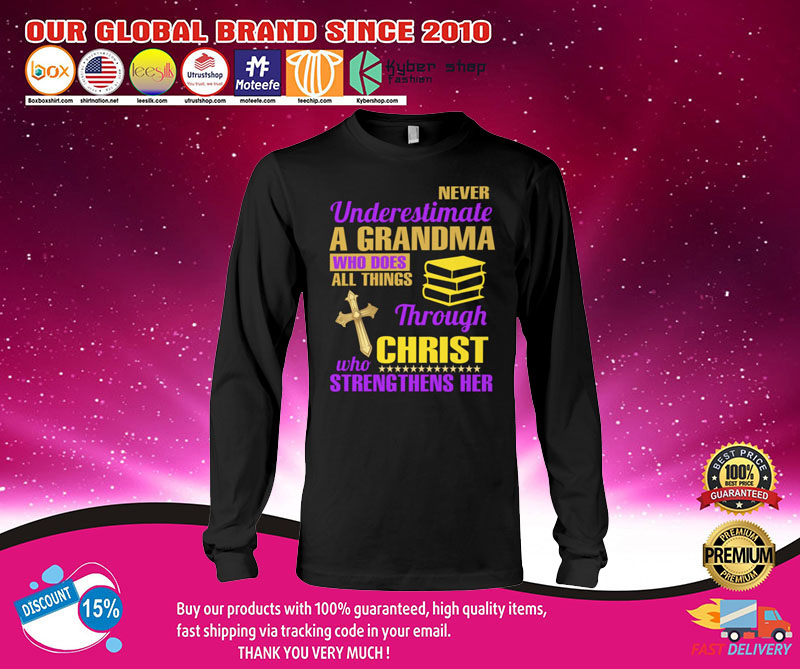 Never underestimate a grandma who does all things through christ who strengthens her shirt 7