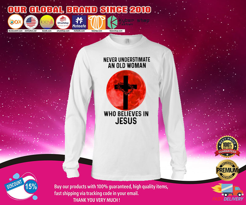 Never underestimate an old woman who believes in jesus shirt 7