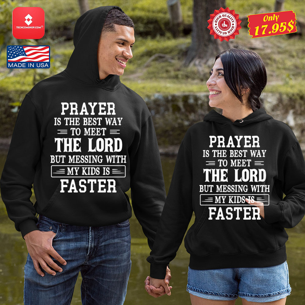 Prayer is the best way to meet the lord but messing with my kids is faster Shirt 10