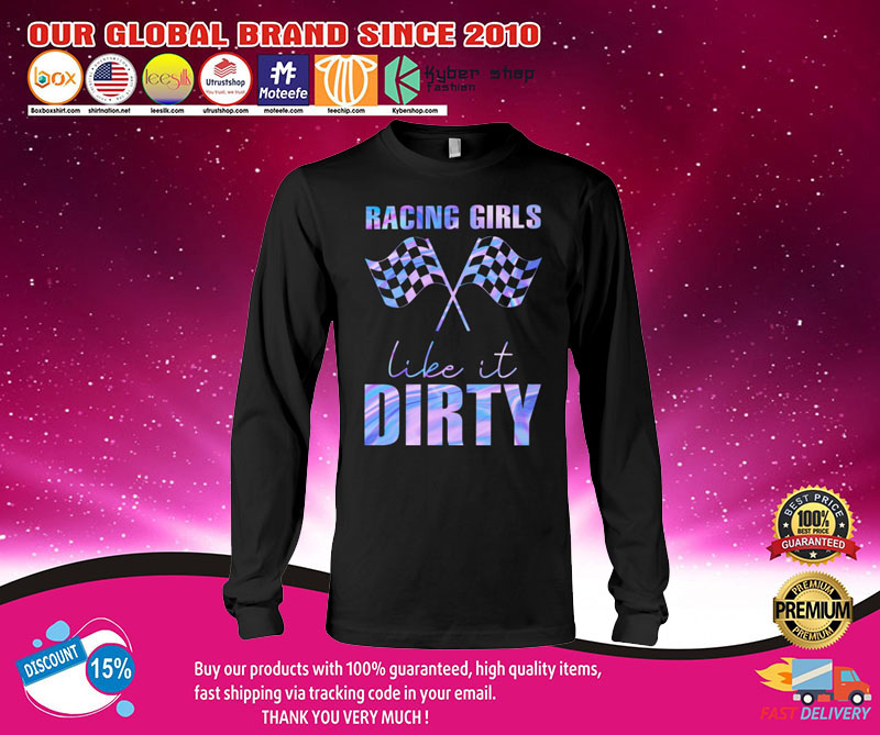 Racing girls like it dirty shirt 7