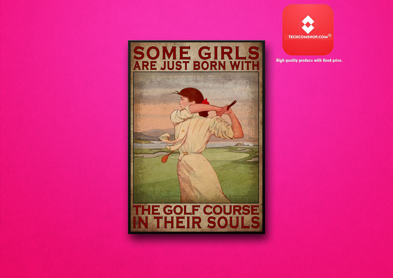 Some girls are just born with the golf course in their souls poster 8