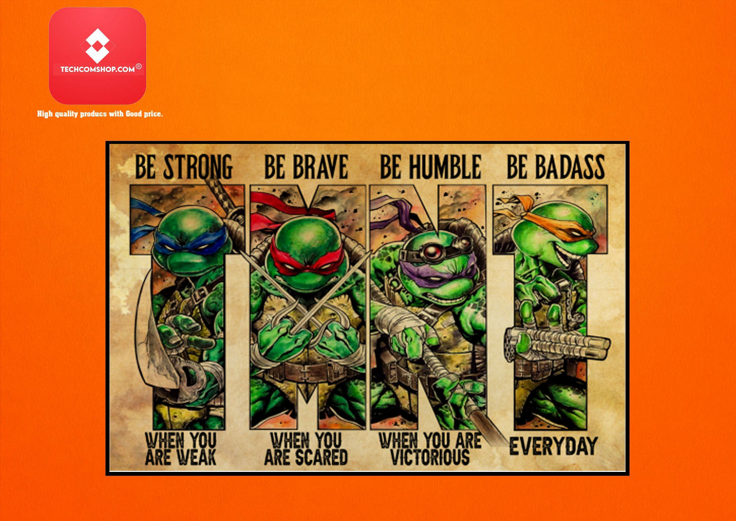 Teenage Mutant Ninja Turtles TMNT be strong be brave be humble be badass poster 8