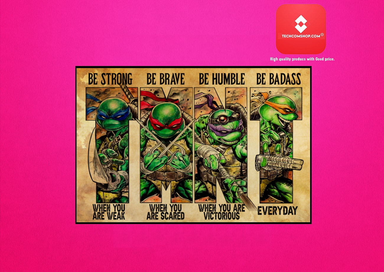 Teenage Mutant Ninja Turtles TMNT be strong be brave be humble be badass poster 7