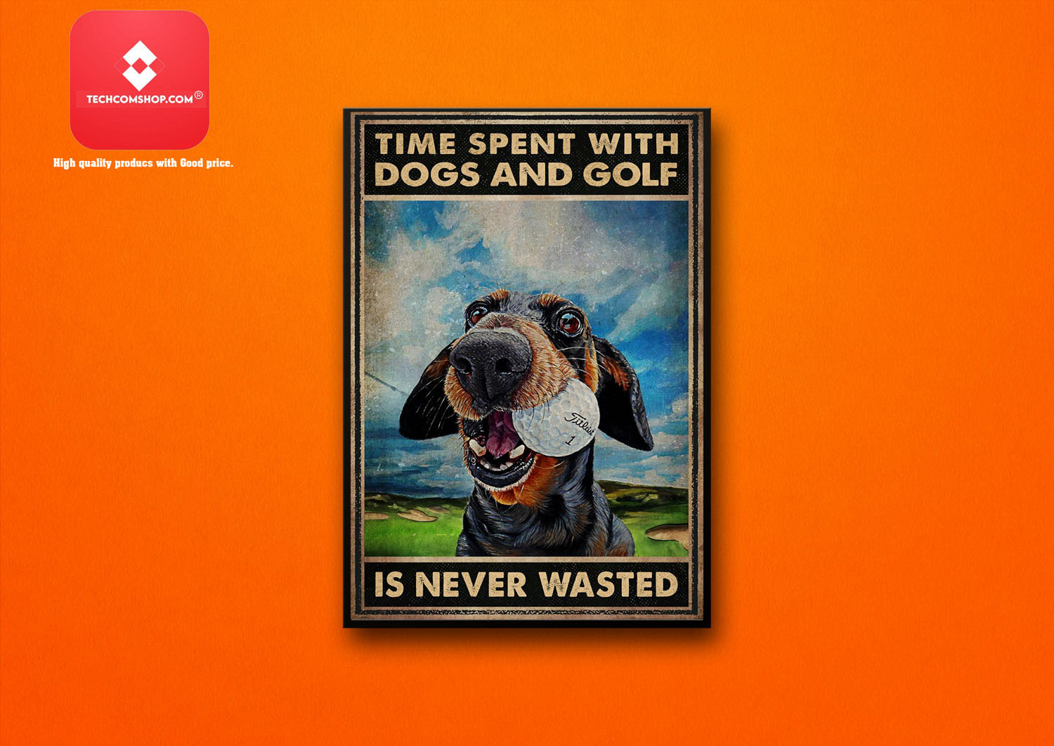 Time spent with dogs and golf is never wasted poster 8