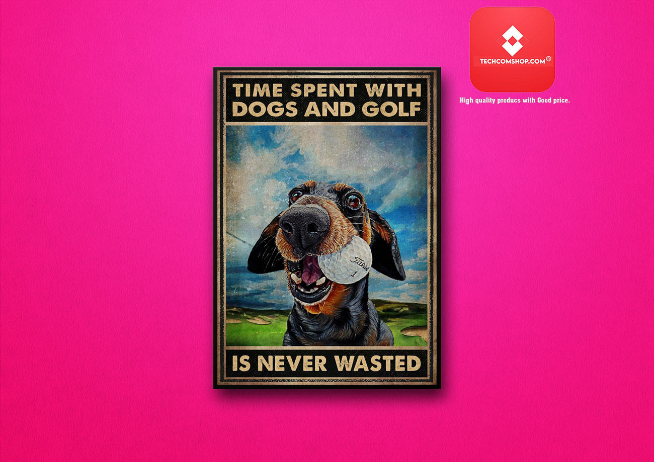 Time spent with dogs and golf is never wasted poster 7