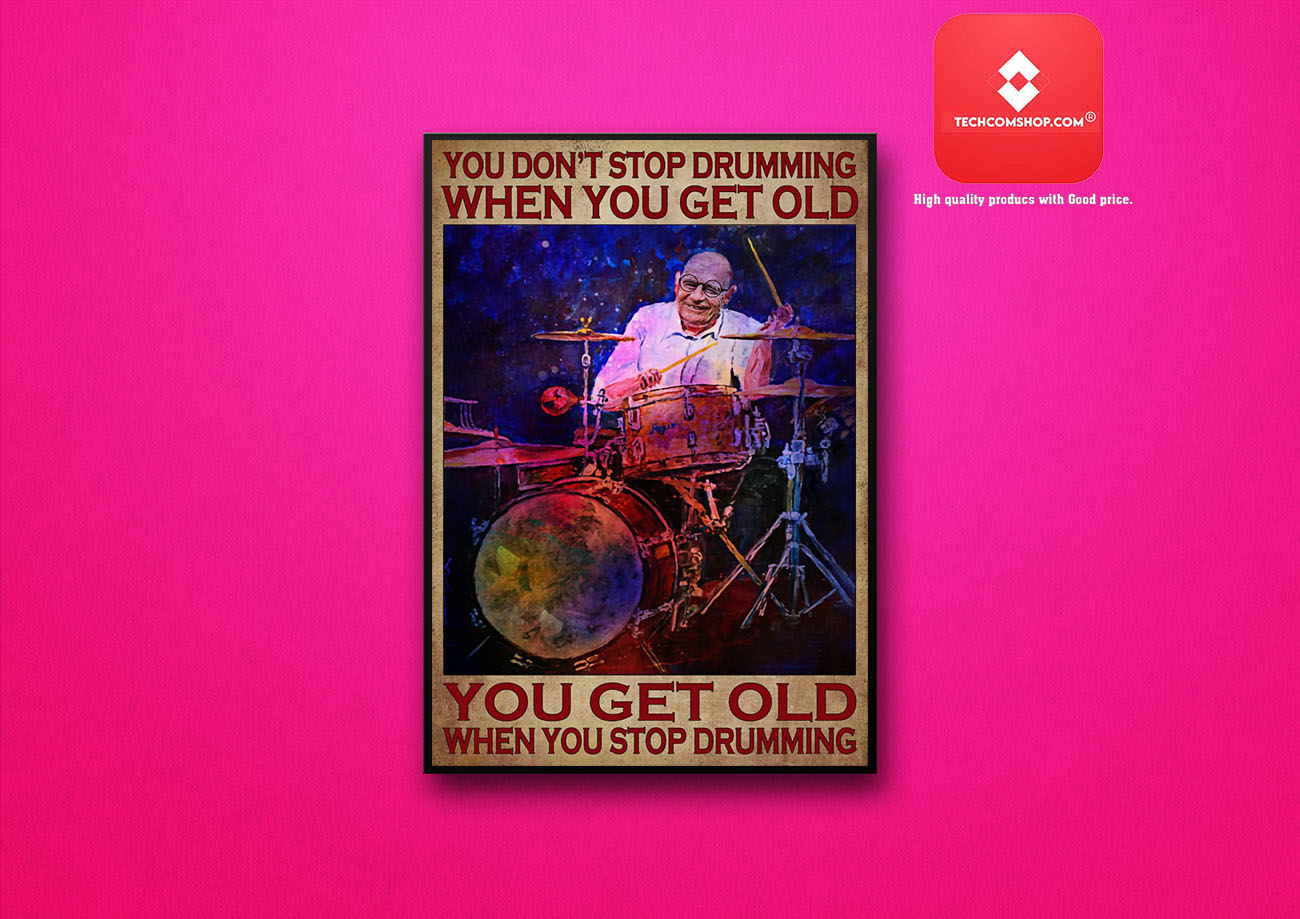 You don't stop drumming when you get old poster 7