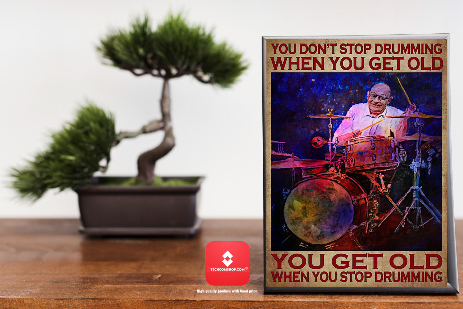 You don't stop drumming when you get old poster 8
