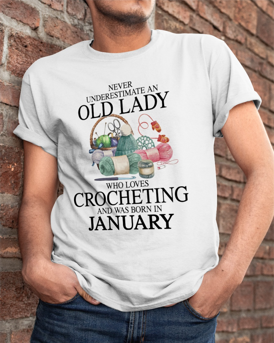 Never Underestimate an old lady who loves crocheting and was born in january Shirt 9