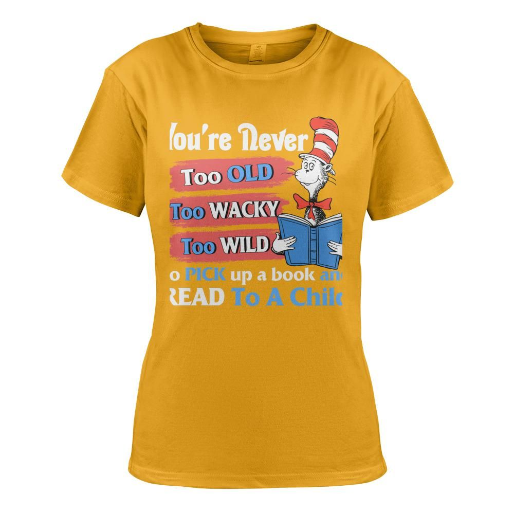 Dr Seuss cat You're never too old too wacky too wild to pick up a book and read to a child Shirt 13