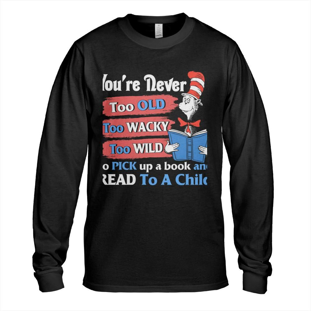 Dr Seuss cat You're never too old too wacky too wild to pick up a book and read to a child Shirt 10