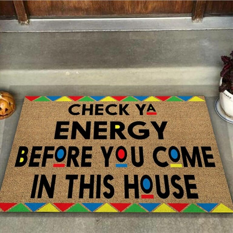 African American Check ya energy before you come in this house doormat 7