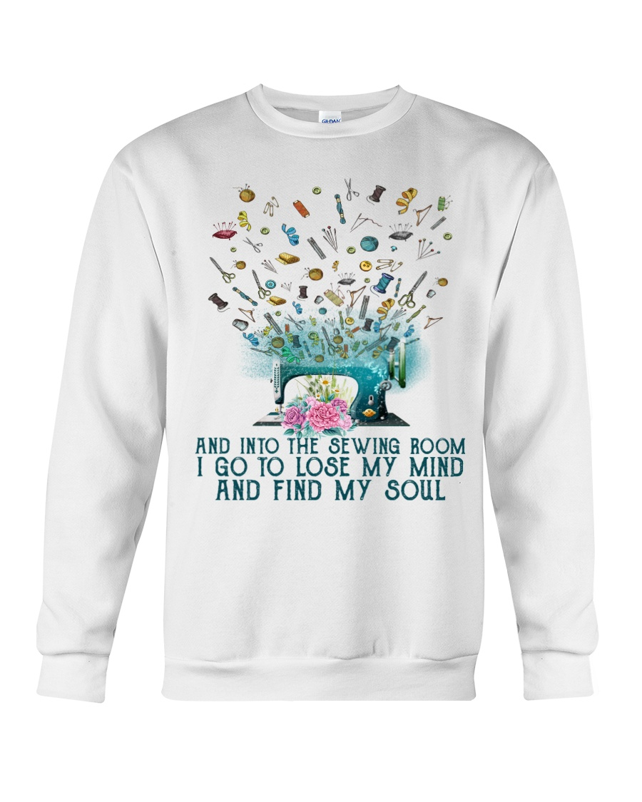 And into the sewing room i go to lose my mind and fin my soul Shirt 13