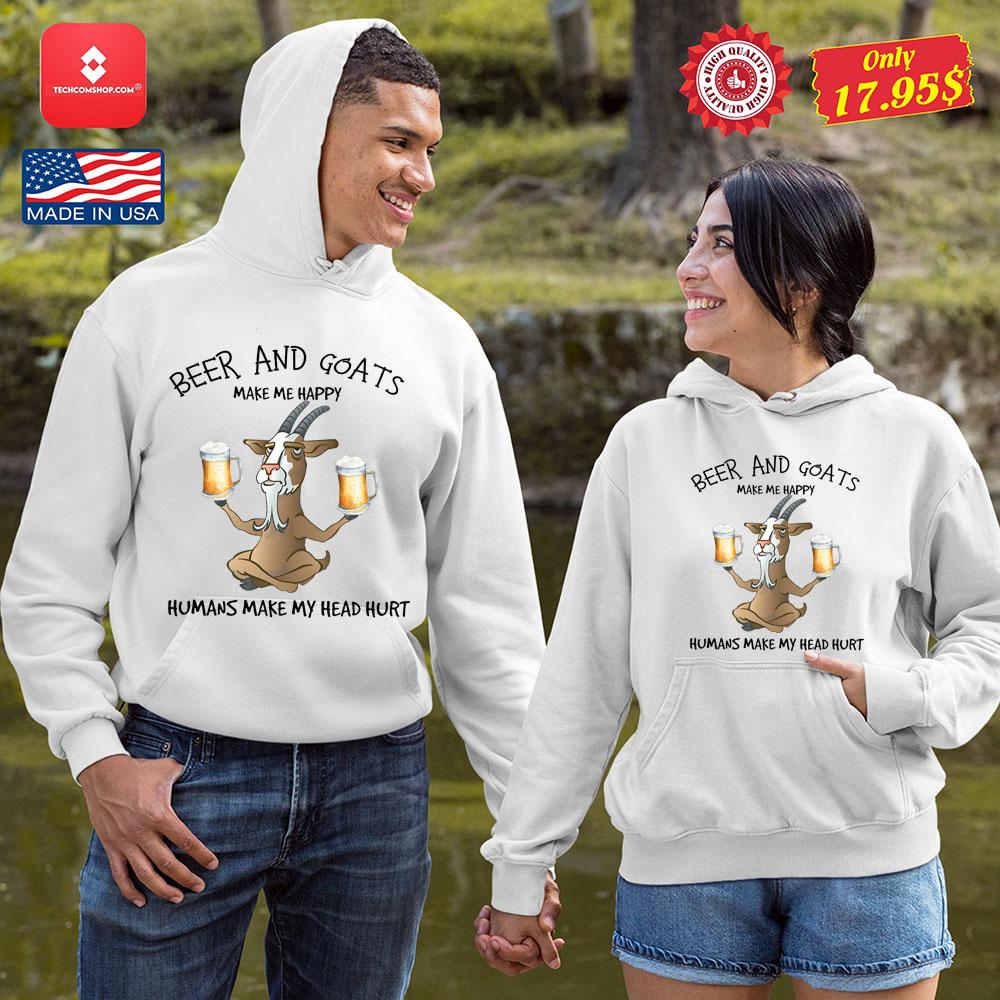 Beer and goats make me happy humans make my head hurt shirt 9