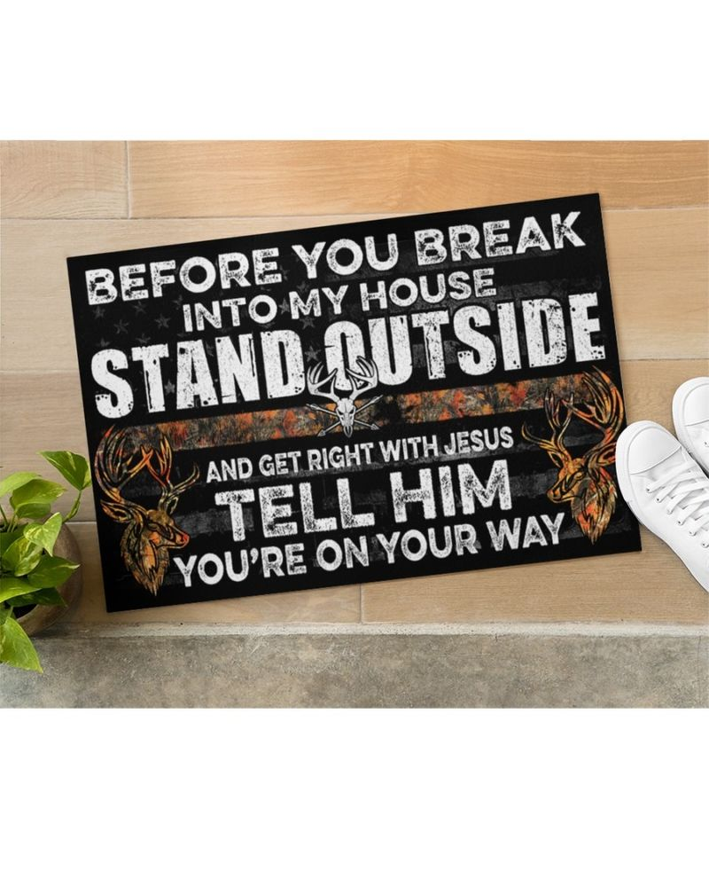 Before you break into my house stand outside hunting doormat 9