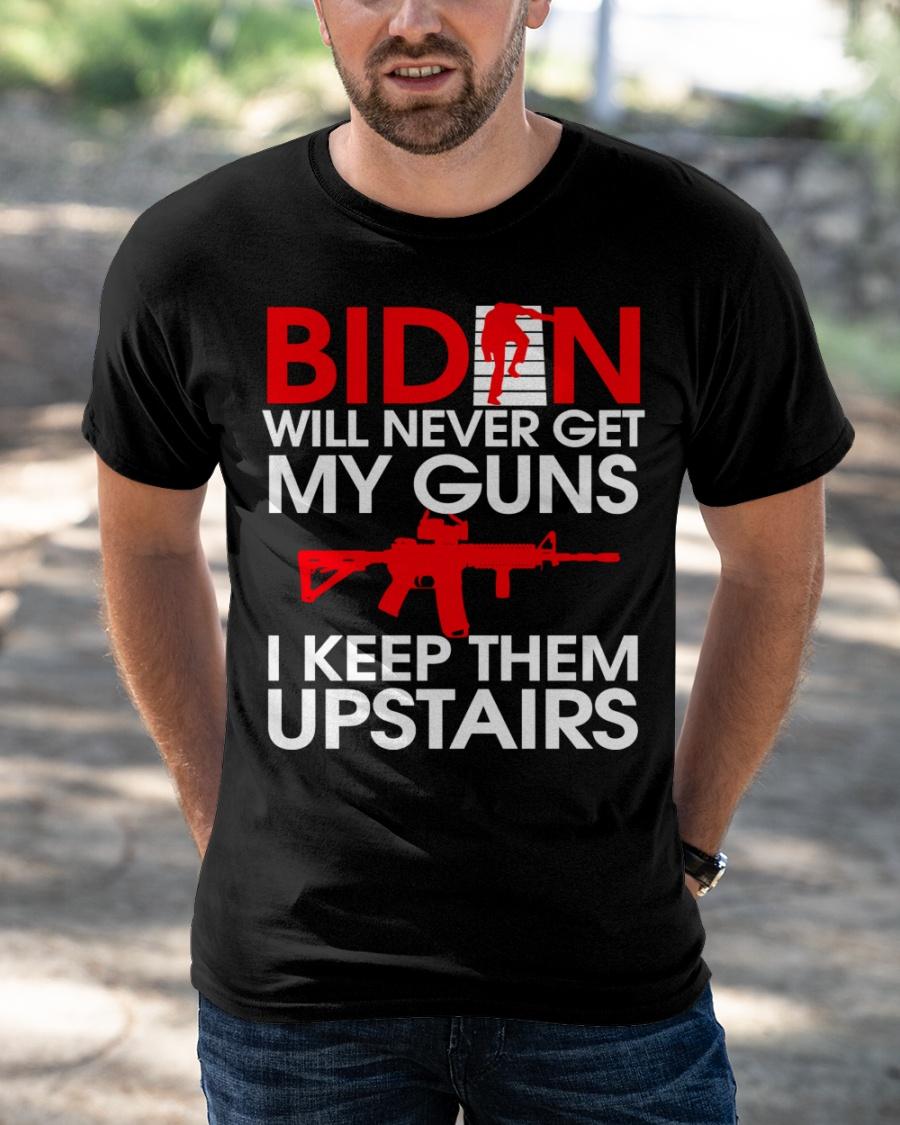 Biden Will Never Get My Guns I Keep Them Upstairs Shirt 11