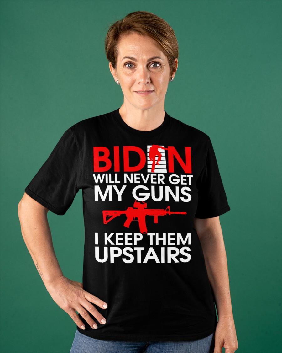 Biden Will Never Get My Guns I Keep Them Upstairs Shirt 13
