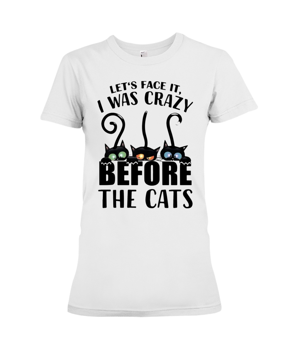 Cat Let's Face It, I Was Crazy Before The Cats Shirt 12