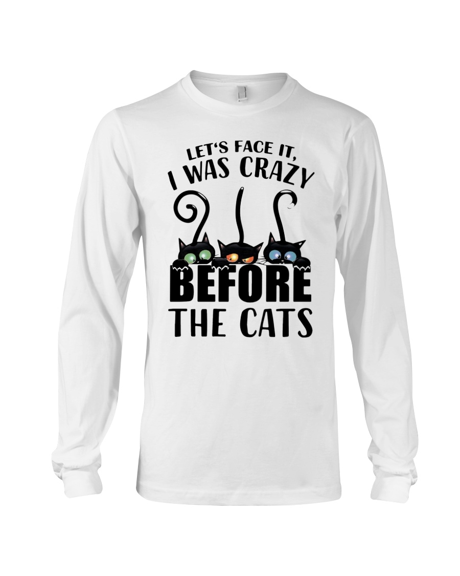 Cat Let's Face It, I Was Crazy Before The Cats Shirt 11