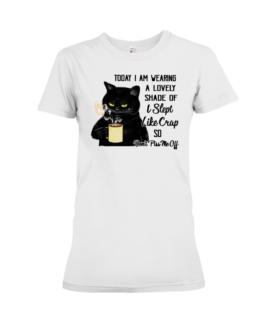 Cat Today I Am Wearing A Lovely Shade Of I Slept Like Crap Shirt 12