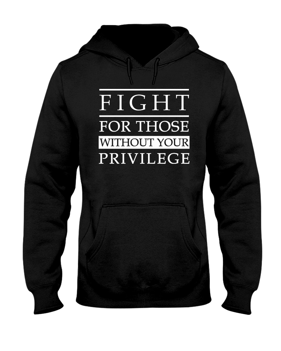 Fight For Those Without Your Privilege Shirt 11