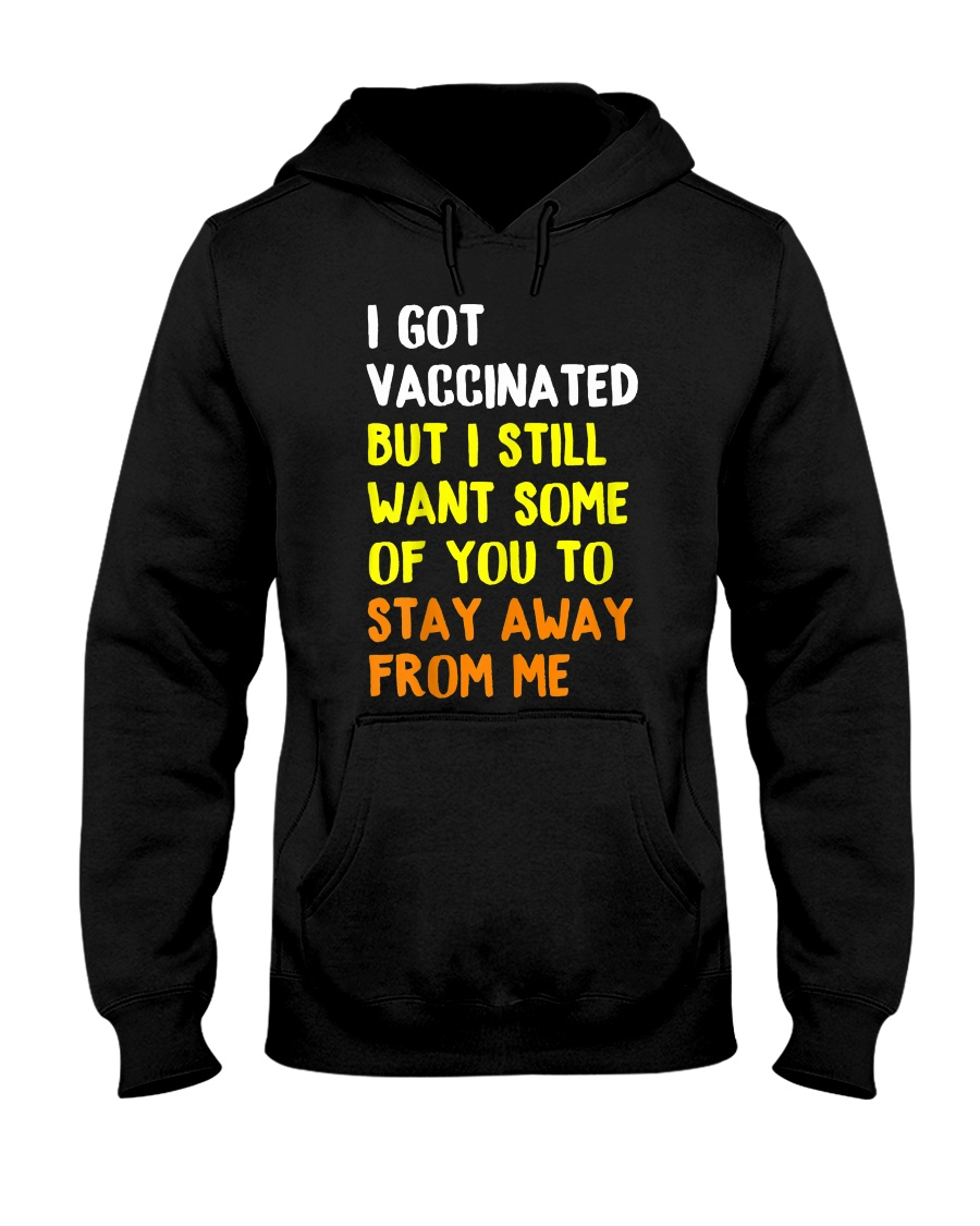 I Got Vaccinated But I Still Want Some Of You To Stay Away From Me SHirt 12