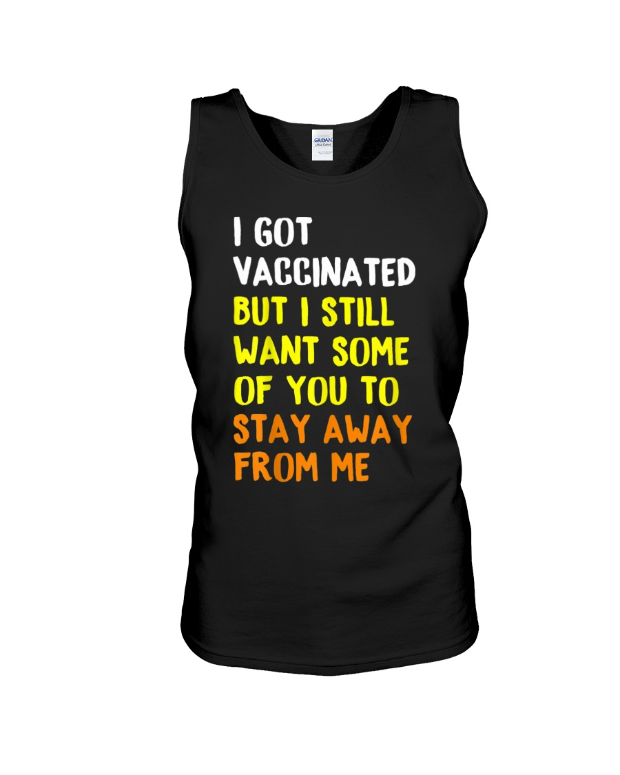 I Got Vaccinated But I Still Want Some Of You To Stay Away From Me SHirt 11