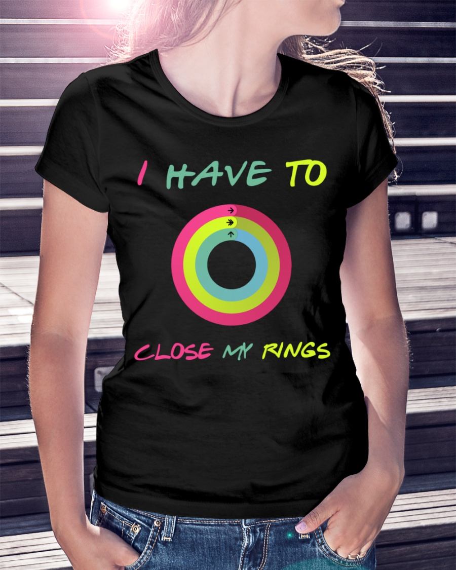I Have To Close My Rings Shirt 11