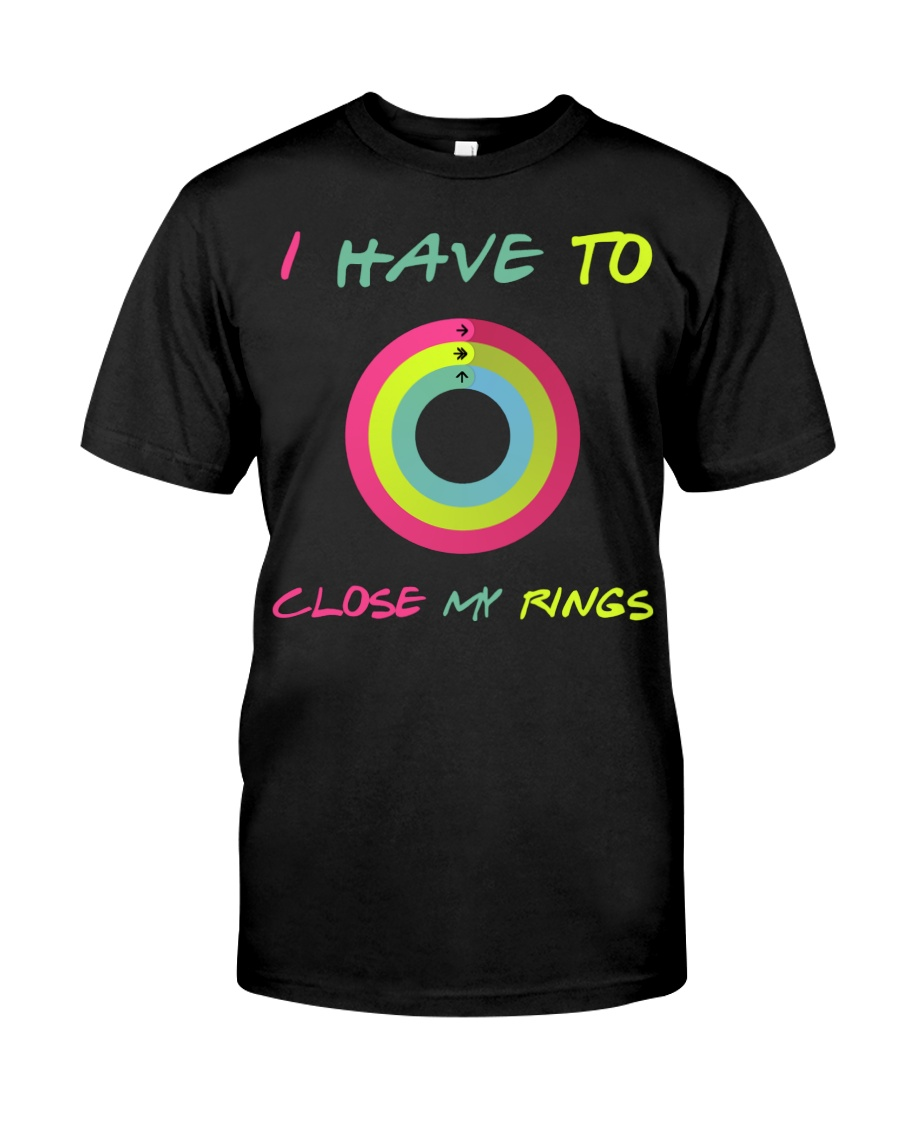 I Have To Close My Rings Shirt 13