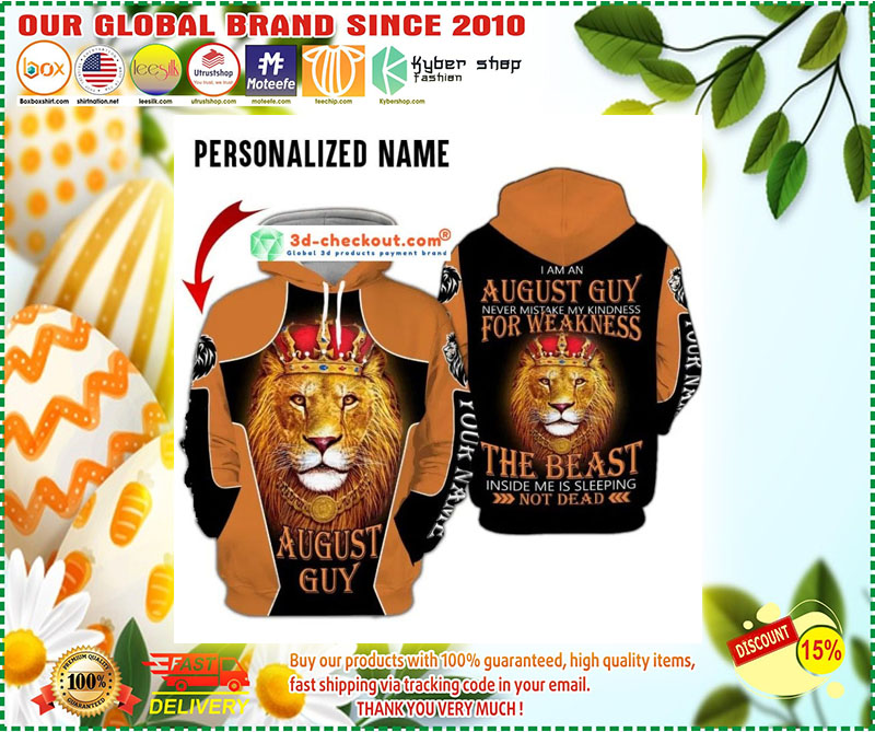 I am a august guy never mistake my kindness for weakness the beast inside me is sleeping not dead custom name 3D hoodie 11