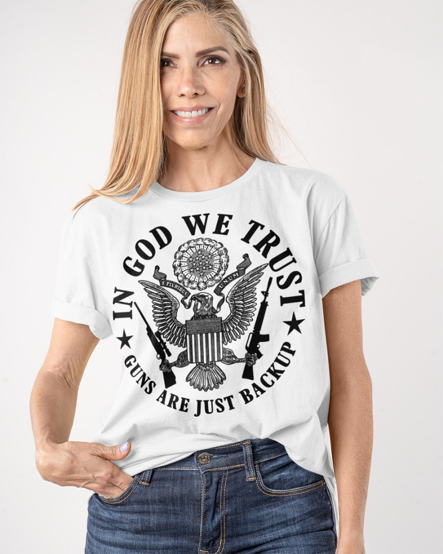 In God We Trust Guns Are Just Backup Shirt 11