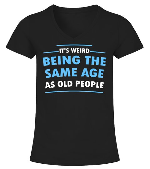 It's Weid Being The Same Age As Old People Shirt 4