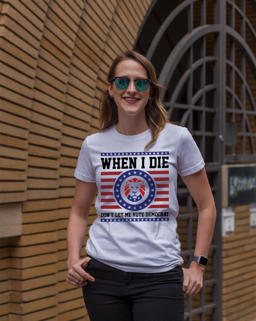 Lion When I Die Don't Let Me Vote Democrat Shirt 13