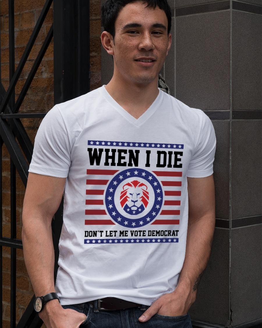 Lion When I Die Don't Let Me Vote Democrat Shirt 10