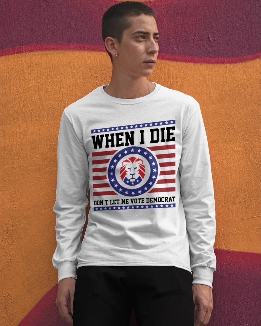 Lion When I Die Don't Let Me Vote Democrat Shirt 11