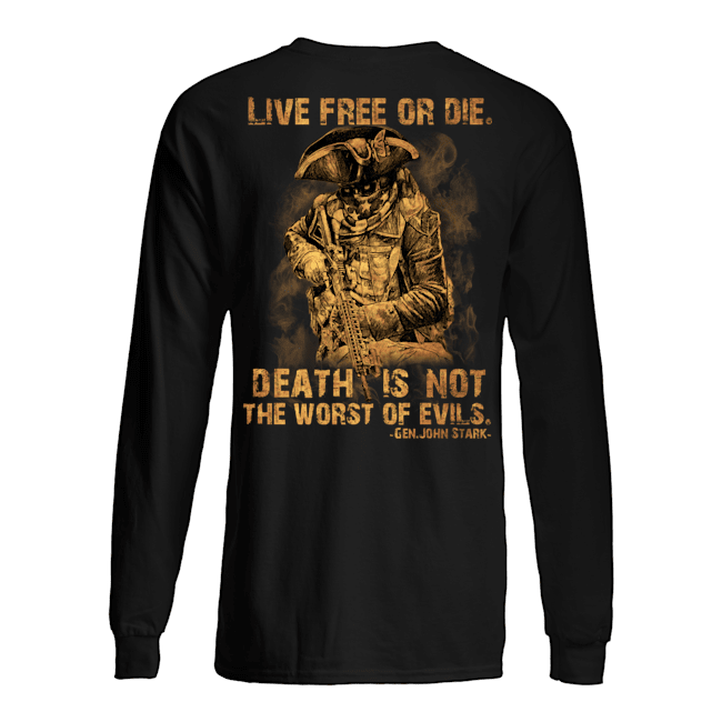 Live Free Of Die Death Is Not The Worst Of Evils Gen.John Stark Shirt 13