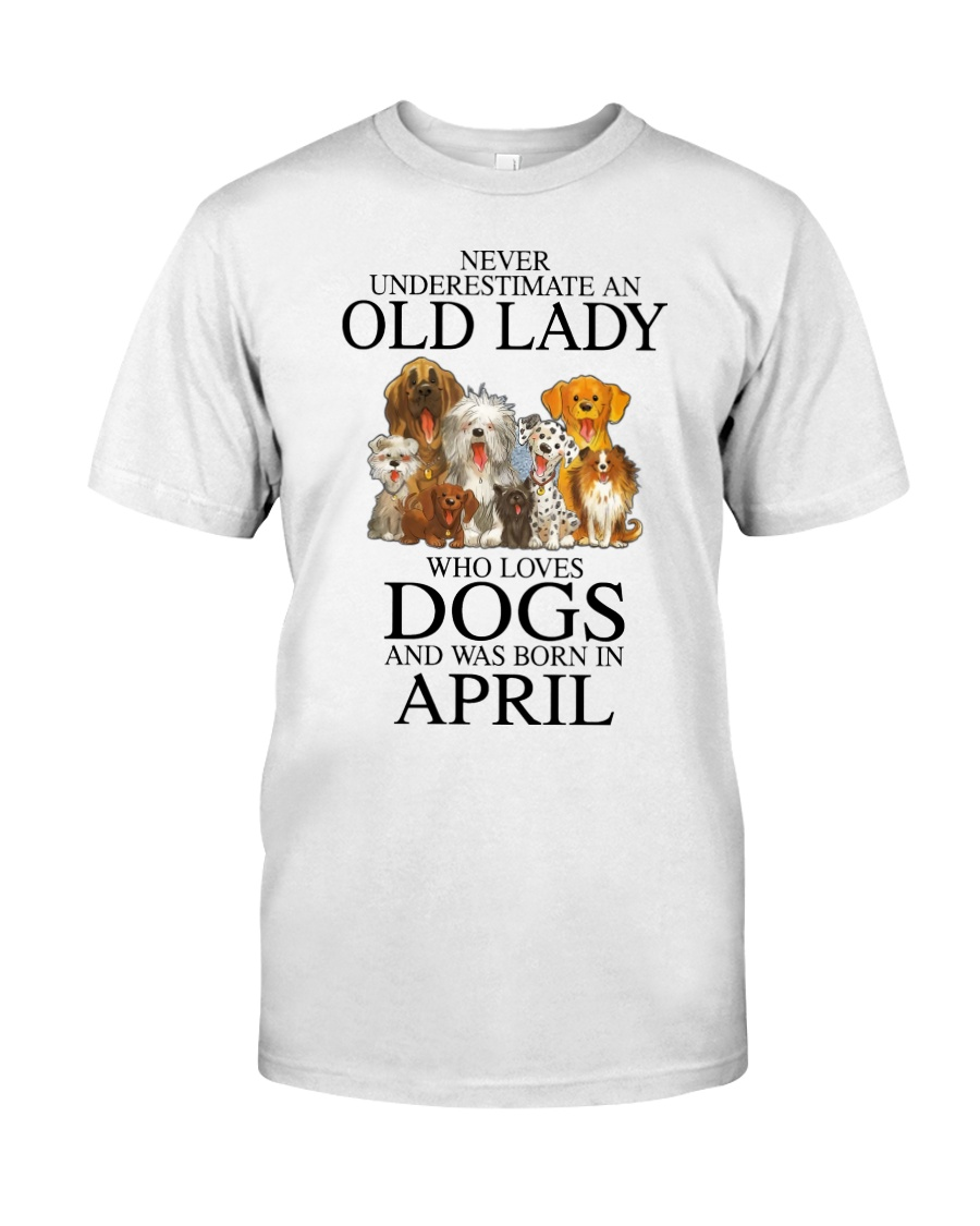 Never underestimate an old lady who loves dogs and was born in april Shirt 12