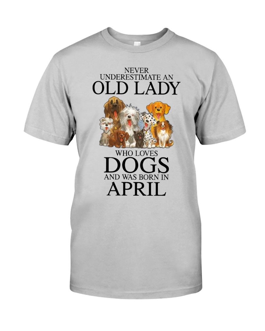 Never underestimate an old lady who loves dogs and was born in april Shirt 10
