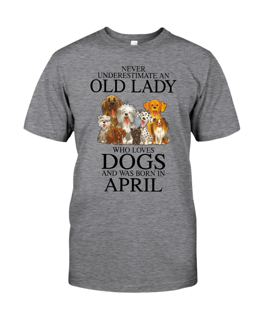 Never underestimate an old lady who loves dogs and was born in april Shirt 11