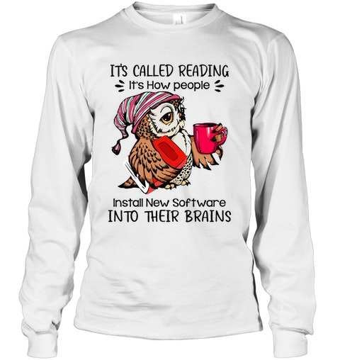 Owl It's Called Reading It's How People Install New Software Into Their Brains Shirt 4