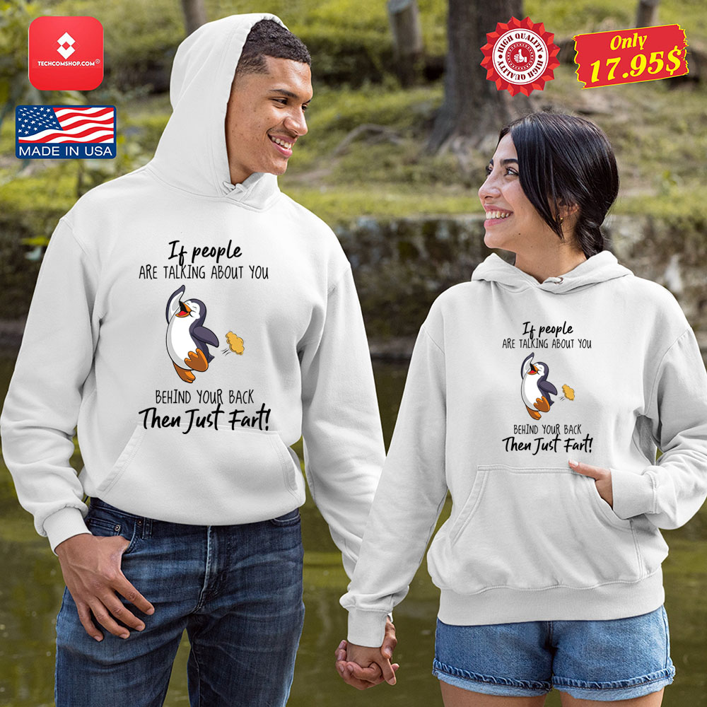 Penguin if people are talking about you behind your back then just fart shirt 8