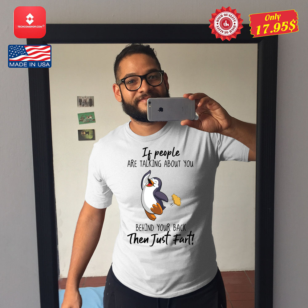 Penguin if people are talking about you behind your back then just fart shirt 7