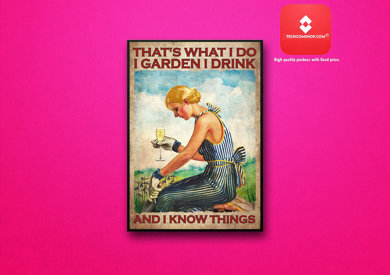 Prosecco wine That's what I do I garden I drink and I know things poster 7