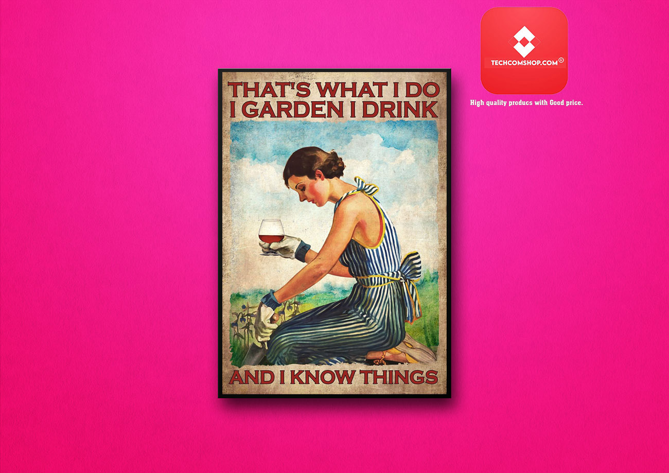 Rum wine That's what I do I garden I drink and I know things poster 7