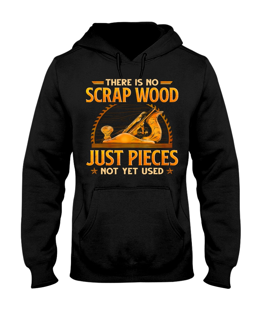 There Is No Scrap Wood Just Pieces Not Yet Used Shirt 11