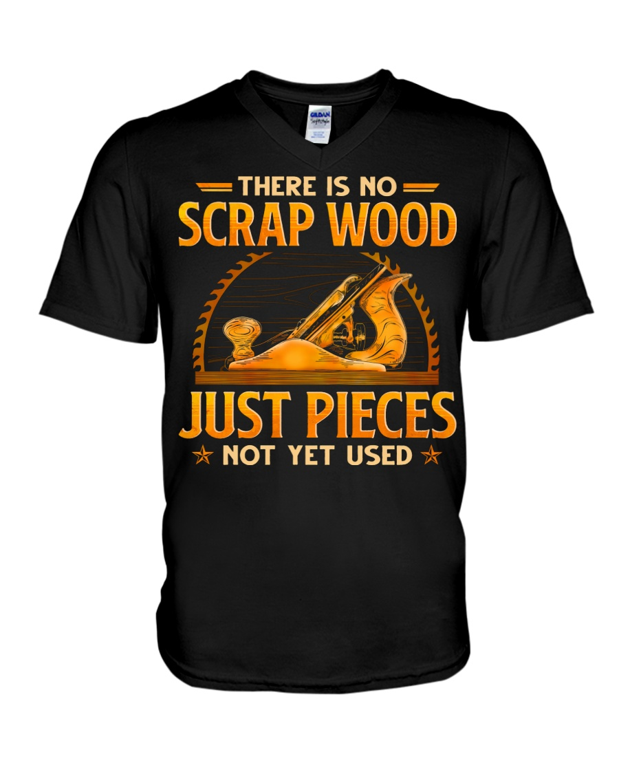 There Is No Scrap Wood Just Pieces Not Yet Used Shirt 13