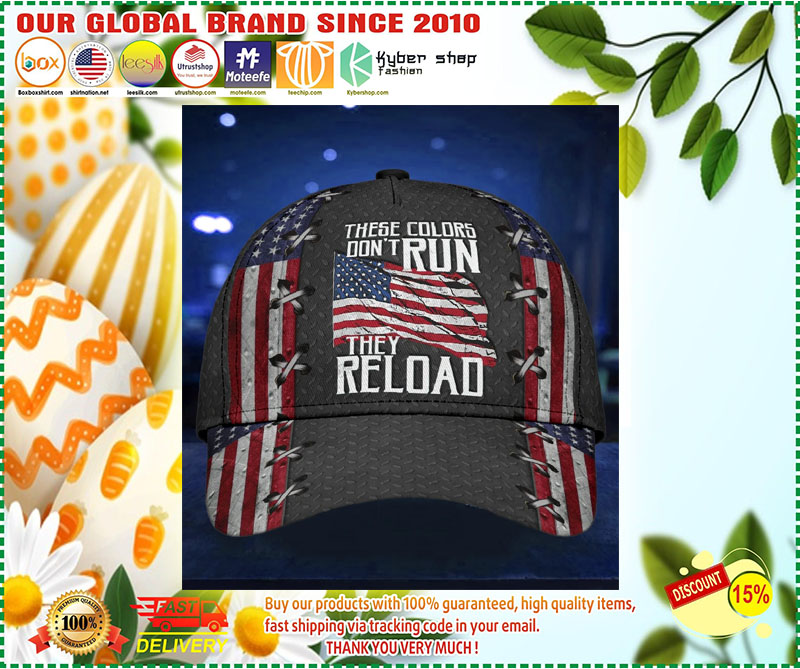 These colors don't dun they reload American flag classic cap 10